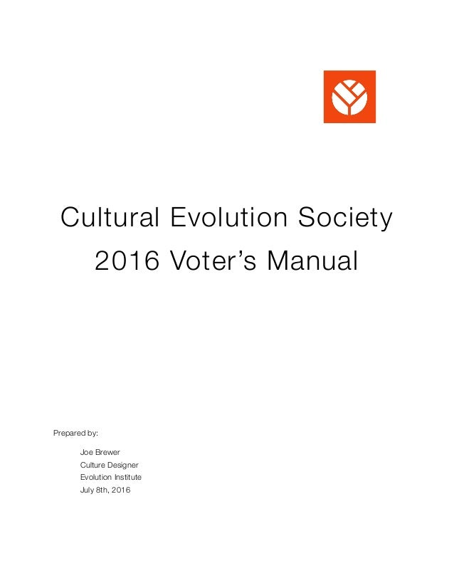 Cultural Evolution Society 2016 Voter's Manual Prepared by: 	 Joe Brewer 	 Culture Designer 	 Evolution Institute 	 July 8...