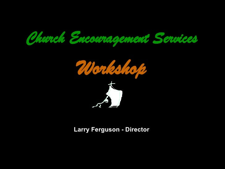 Church Encouragement Services Workshop Larry Ferguson - Director
