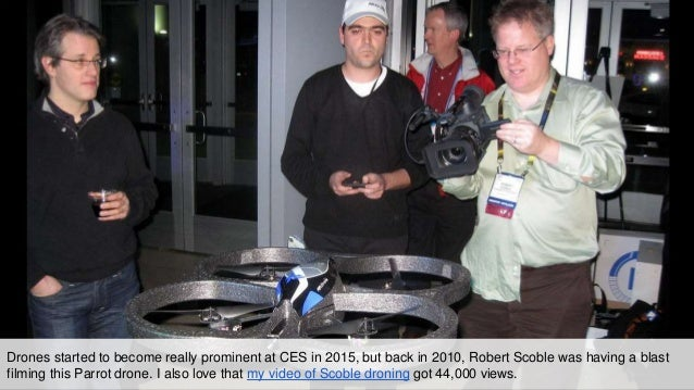 Drones started to become really prominent at CES in 2015, but back in 2010, Robert Scoble was having a blast filming this ...
