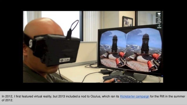 Reality can still be virtual and not just augmented In 2012, I first featured virtual reality, but 2013 included a nod to ...