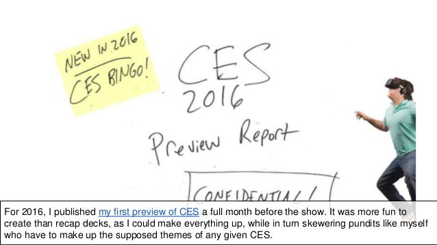 For 2016, I published my first preview of CES a full month before the show. It was more fun to create than recap decks, as...