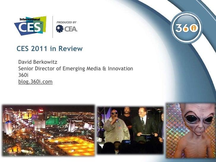 CES 2011 in Review David Berkowitz Senior Director of Emerging Media & Innovation 360i blog.360i.com