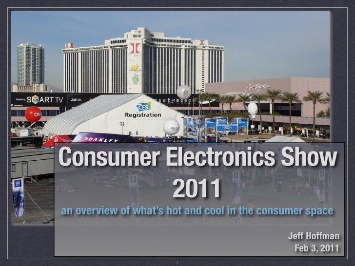 Consumer Electronics Show          2011an overview of what's hot and cool in the consumer space                           ...