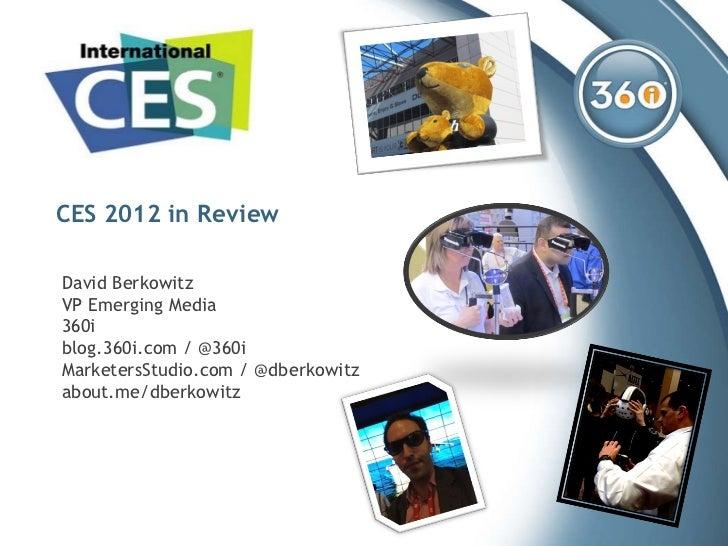 CES 2012 in Review David Berkowitz VP Emerging Media 360i blog.360i.com  / @ 360i MarketersStudio.com  / @ dberkowitz abou...