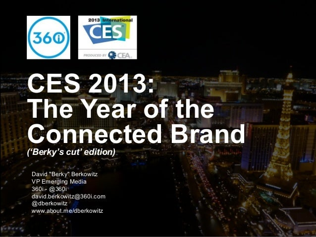 "CES 2013:The Year of theConnected Brand('Berky's cut' edition)   David ""Berky""Presented by:    Berkowitz   VP Emerging Med..."