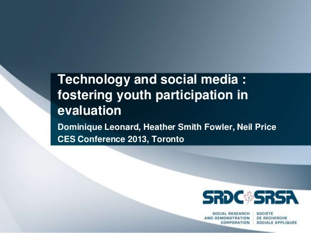 Technology and social media : fostering youth participation in evaluation Dominique Leonard, Heather Smith Fowler, Neil Pr...
