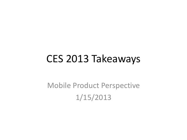 CES 2013 TakeawaysMobile Product Perspective        1/15/2013