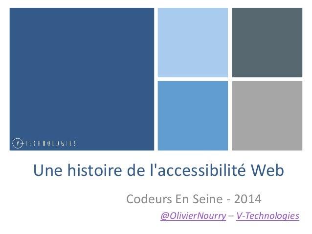Une histoire de l'accessibilité Web  Codeurs En Seine - 2014  @OlivierNourry – V-Technologies