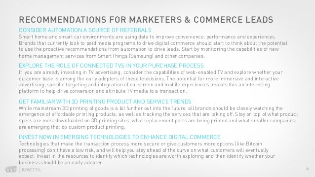 RECOMMENDATIONS FOR MARKETERS & COMMERCE LEADS 10 Smart home and smart car environments are using data to improve convenie...