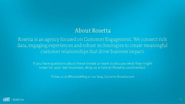 11 About Rosetta Rosetta is an agency focused on Customer Engagement. We connect rich data, engaging experiences and robus...