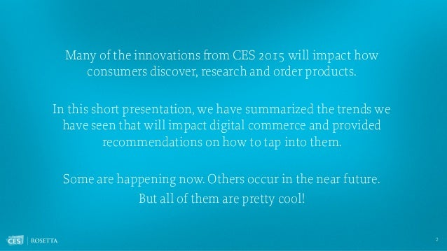 Many of the innovations from CES 2015 will impact how consumers discover, research and order products. In this short prese...