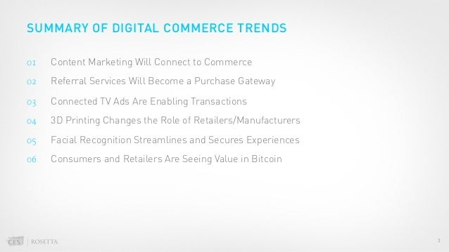 SUMMARY OF DIGITAL COMMERCE TRENDS  3 01 Content Marketing Will Connect to Commerce 02 Referral Services Will Become a Pur...