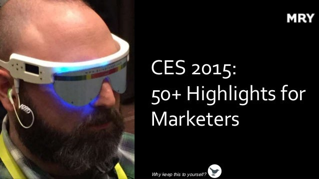 CES 2015: 50+ Highlights for Marketers Why keep this to yourself?