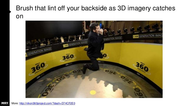Brush that lint off your backside as 3D imagery catches on More: http://nikon360project.com/?dash=D74CF2E0