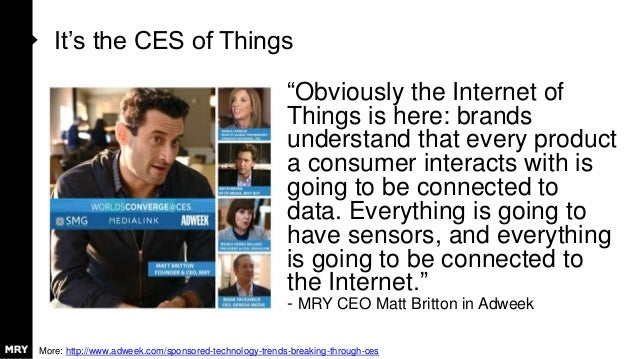 "It's the CES of Things ""Obviously the Internet of Things is here: brands understand that every product a consumer interact..."