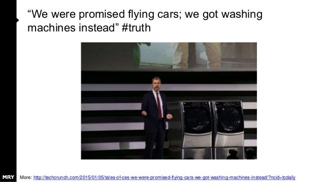 """We were promised flying cars; we got washing machines instead"" #truth More: http://techcrunch.com/2015/01/05/tales-of-ces..."