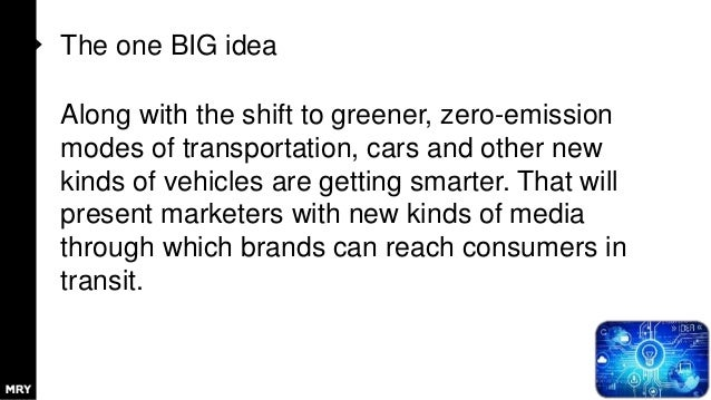 The one BIG idea Along with the shift to greener, zero-emission modes of transportation, cars and other new kinds of vehic...