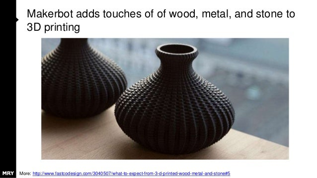 Makerbot adds touches of of wood, metal, and stone to 3D printing More: http://www.fastcodesign.com/3040507/what-to-expect...
