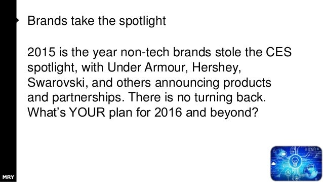 Brands take the spotlight 2015 is the year non-tech brands stole the CES spotlight, with Under Armour, Hershey, Swarovski,...