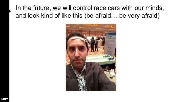 In the future, we will control race cars with our minds, and look kind of like this (be afraid… be very afraid)