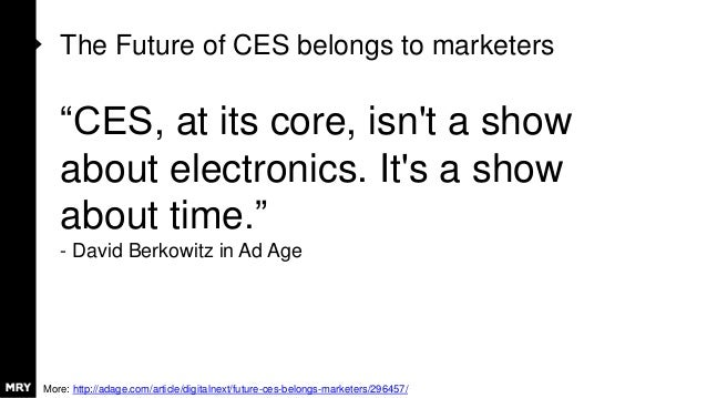 "The Future of CES belongs to marketers ""CES, at its core, isn't a show about electronics. It's a show about time."" - David..."