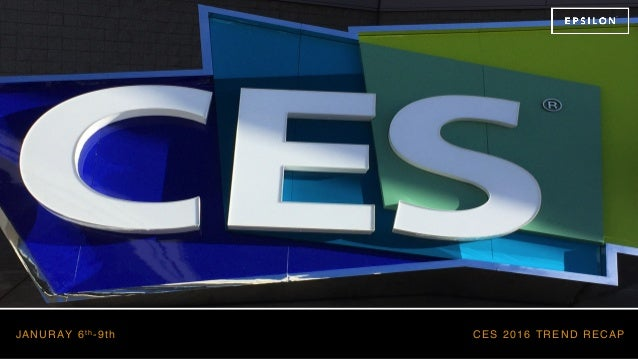 CES 2016 TREND RECAPJANURAY 6t h -9th