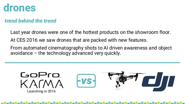 drones Last year drones were one of the hottest products on the showroom floor. At CES 2016 we saw drones that are packed ...
