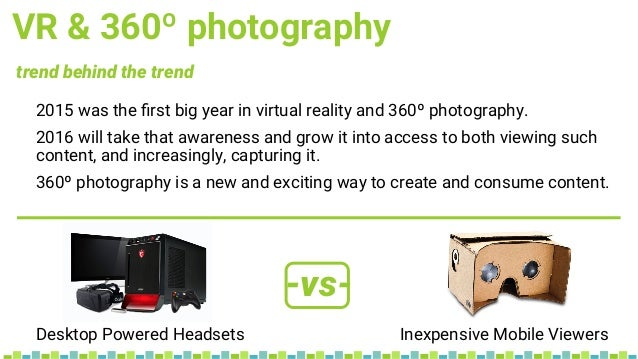 VR & 360º photography 2015 was the first big year in virtual reality and 360º photography. 2016 will take that awareness an...