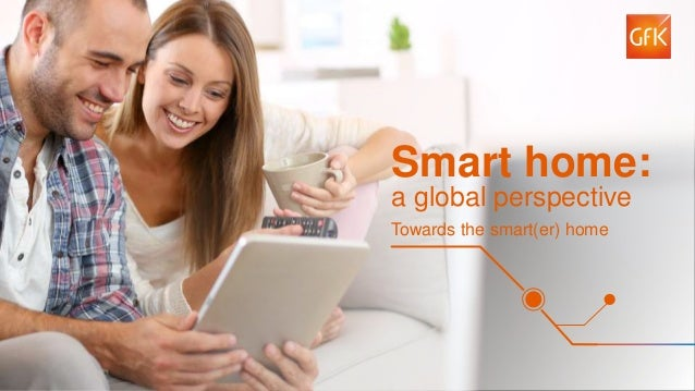 1© GfK January 12, 2016 CES presentation | Smart home: a global perspective | Insights from GfK smart home study Smart hom...
