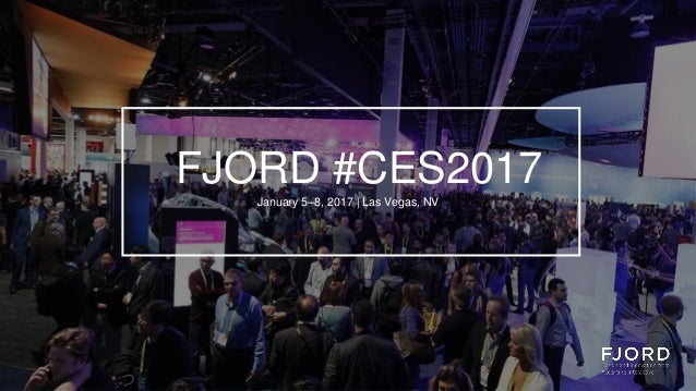 FJORD #CES2017 January 5–8, 2017 | Las Vegas, NV