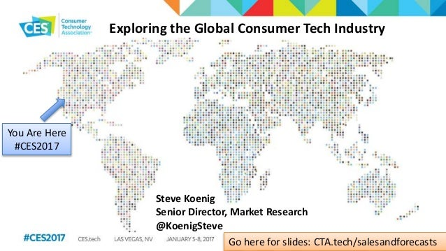 Exploring the Global Consumer Tech Industry Steve Koenig Senior Director, Market Research @KoenigSteve Go here for slides:...