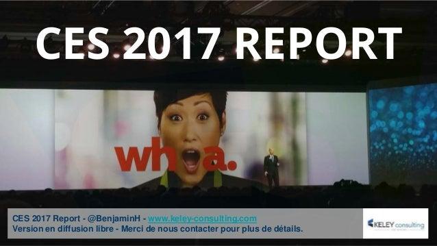 CES 2017 Report - @BenjaminH - www.keley-consulting.com Version en diffusion libre - Merci de nous contacter pour plus de ...