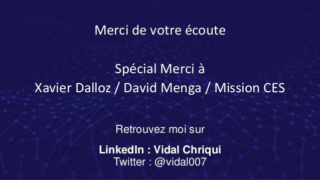 Merci de votre écoute Spécial Merci à Xavier Dalloz / David Menga / Mission CES Retrouvez moi sur LinkedIn : Vidal Chriqui...