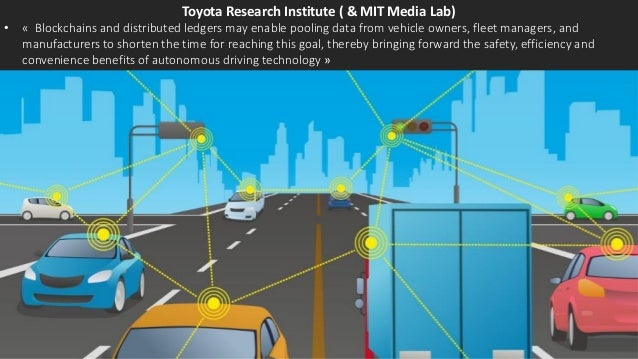 Toyota Research Institute ( & MIT Media Lab) • « Blockchains and distributed ledgers may enable pooling data from vehicle ...