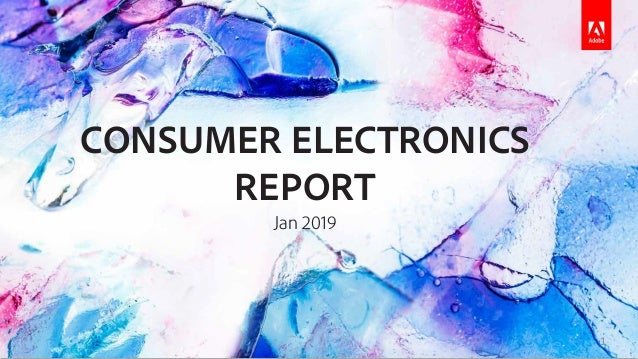 CONSUMER ELECTRONICS REPORT Jan 2019 1
