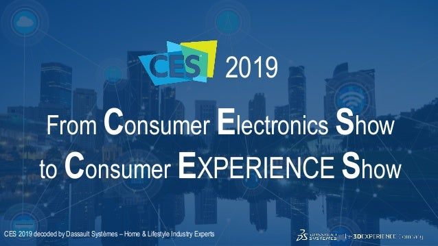 3DS.COM©DassaultSystèmes ConfidentialInformation 2/1/2019 ref.:3DS_Document_2015 2019 From Consumer Electronics Show to Co...