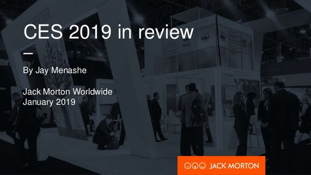 CES 2019 in review – By Jay Menashe Jack Morton Worldwide January 2019