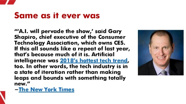 """Same as it ever was """"'A.I. will pervade the show,' said Gary Shapiro, chief executive of the Consumer Technology Associati..."""