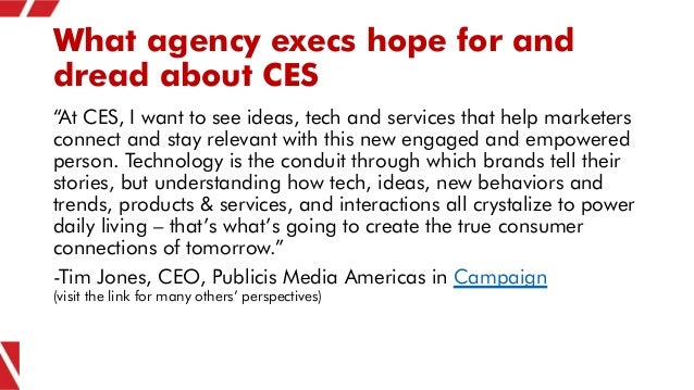 """What agency execs hope for and dread about CES """"At CES, I want to see ideas, tech and services that help marketers connect..."""