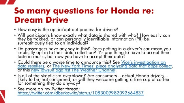 So many questions for Honda re: Dream Drive • How easy is the opt-in/opt-out process for drivers? • Will participants know...
