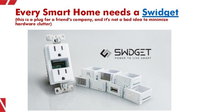 Every Smart Home needs a Swidget (this is a plug for a friend's company, and it's not a bad idea to minimize hardware clut...