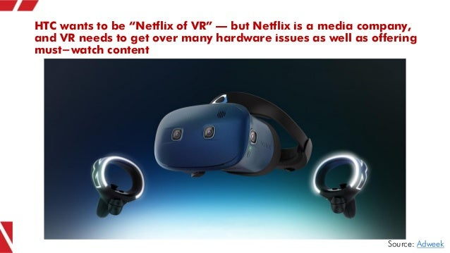"""HTC wants to be """"Netflix of VR"""" – but Netflix is a media company, and VR needs to get over many hardware issues as well as..."""