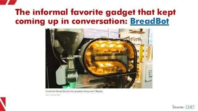 The informal favorite gadget that kept coming up in conversation: BreadBot Source: CNET
