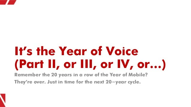 It's the Year of Voice (Part II, or III, or IV, or…) Remember the 20 years in a row of the Year of Mobile? They're over. J...