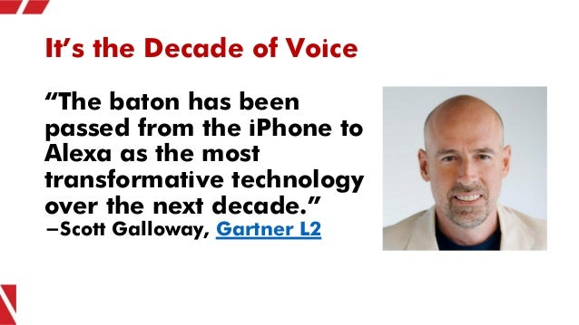 """It's the Decade of Voice """"The baton has been passed from the iPhone to Alexa as the most transformative technology over th..."""