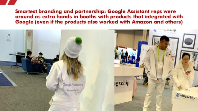 Smartest branding and partnership: Google Assistant reps were around as extra hands in booths with products that integrate...