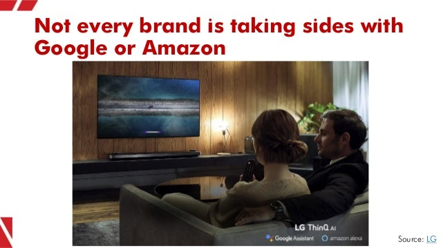 Not every brand is taking sides with Google or Amazon Source: LG