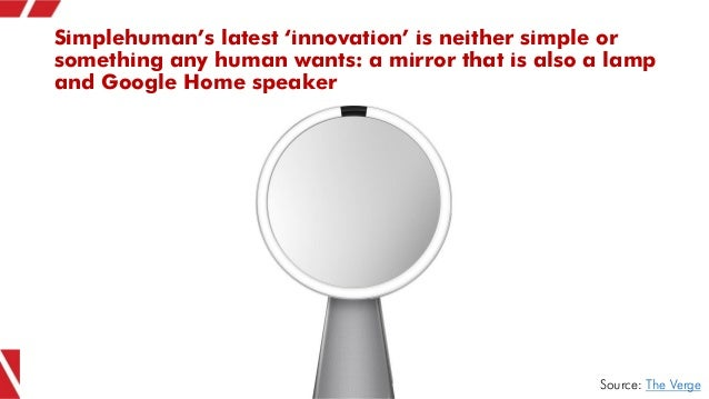 Simplehuman's latest 'innovation' is neither simple or something any human wants: a mirror that is also a lamp and Google ...