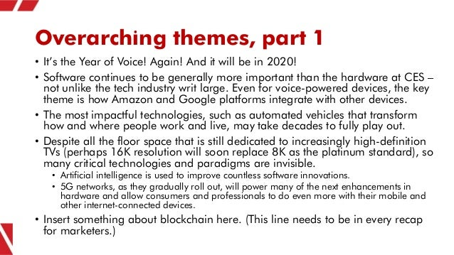 Overarching themes, part 1 • It's the Year of Voice! Again! And it will be in 2020! • Software continues to be generally m...