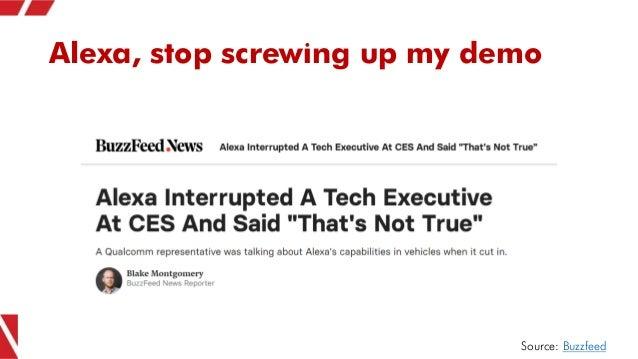 Alexa, stop screwing up my demo Source: Buzzfeed